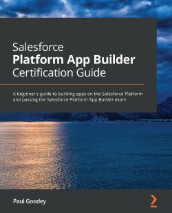 Salesforce Platform App Builder Certification Guide