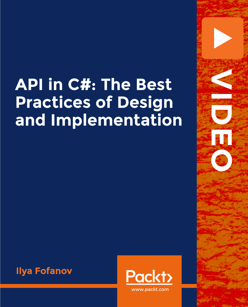 API in C#: The Best Practices of Design and Implementation [Video]