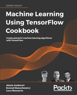 Machine Learning Using TensorFlow Cookbook
