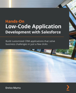 Hands-On Low-Code Application Development with Salesforce
