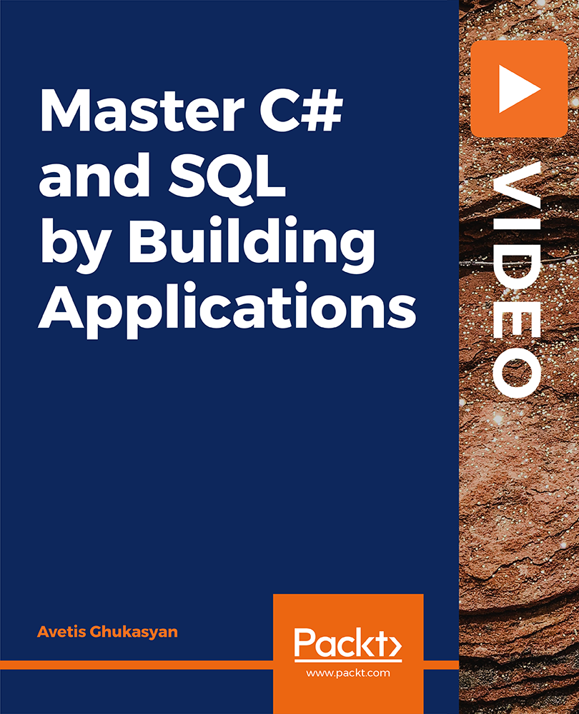 Master C# and SQL by Building Applications [Video]