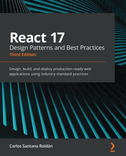React 17 Design Patterns and Best Practices - Third Edition