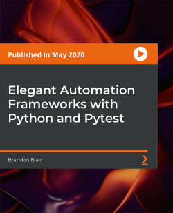 Elegant Automation Frameworks with Python and Pytest [Video]