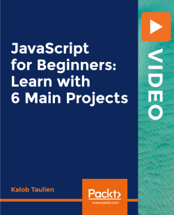 JavaScript for Beginners: Learn with 6 Main Projects [Video]