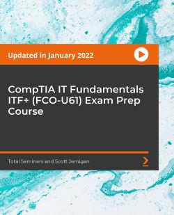 CompTIA IT Fundamentals ITF+ (FCO-U61) Exam Prep Course [Video]