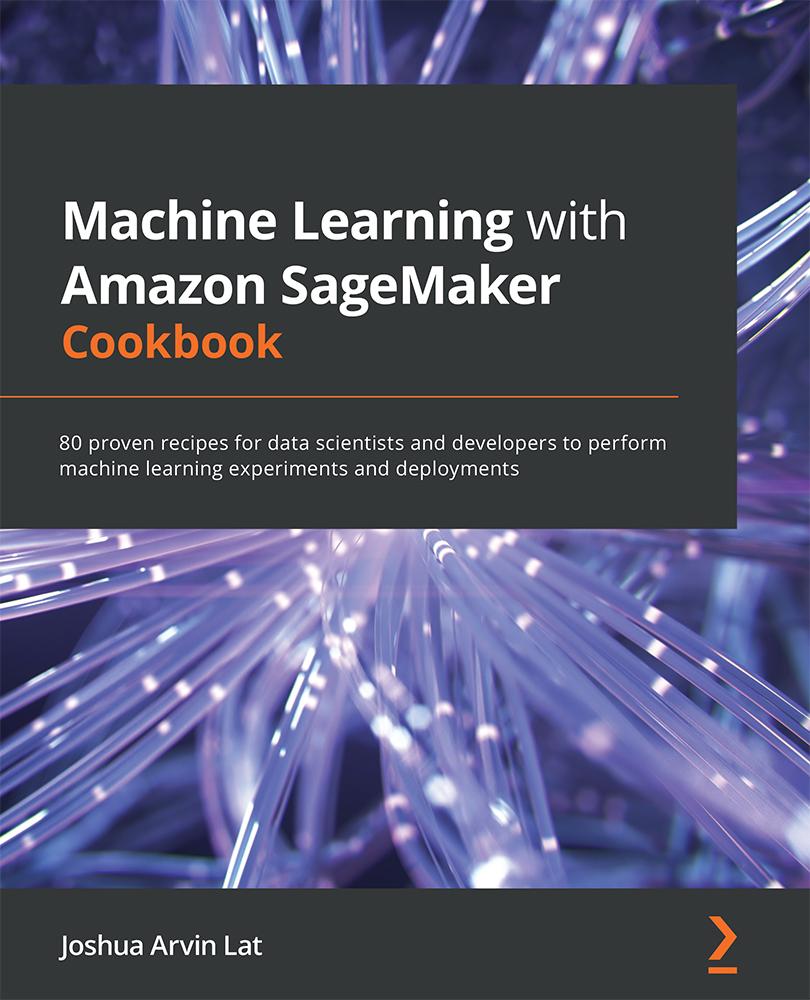 Amazon SageMaker Cookbook
