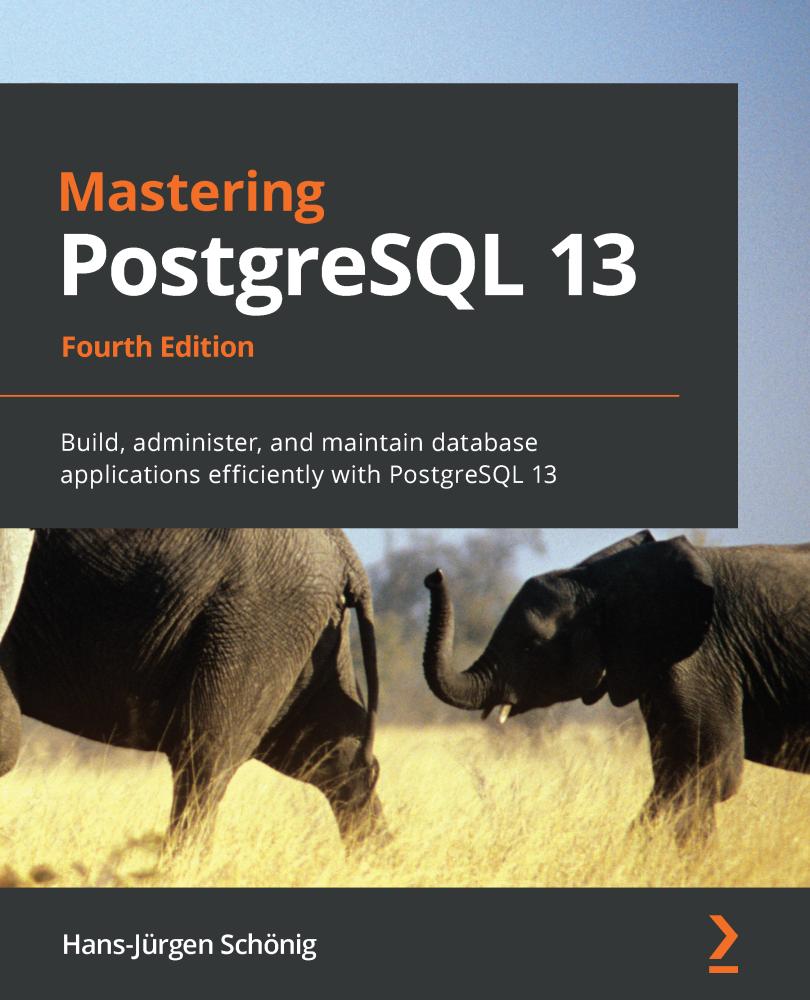 Mastering PostgreSQL 13 - Fourth Edition