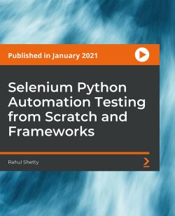 Selenium Python Automation Testing from Scratch and Frameworks [Video]