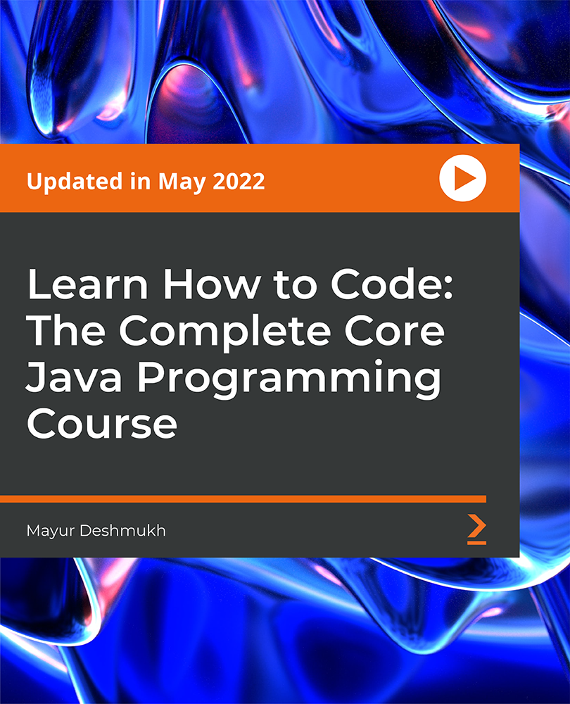 Learn How to Code: The Complete Core Java Programming Course [Video]