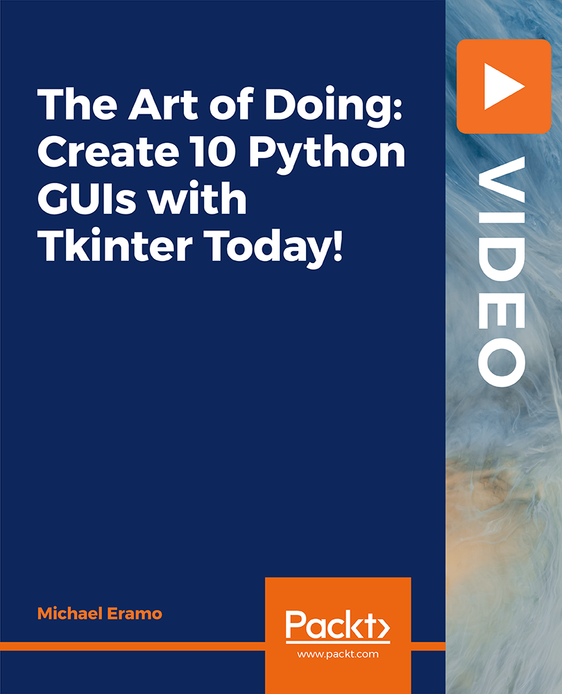 The Art of Doing: Create 10 Python GUIs with Tkinter Today! [Video]