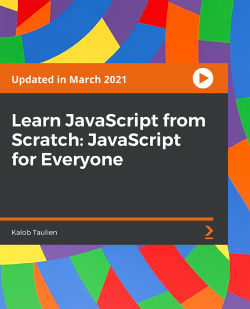 Learn JavaScript from Scratch: JavaScript for Everyone [Video]
