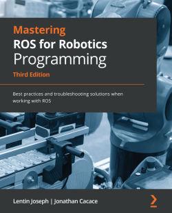 Mastering ROS for Robotics Programming - Third Edition