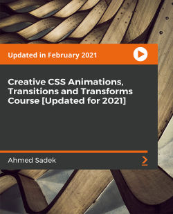 Creative CSS Animations, Transitions and Transforms Course [Updated for 2021] [Video]