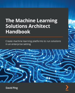 The Machine Learning Solutions Architect Handbook