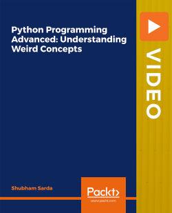 Python Programming Advanced: Understanding Weird Concepts [Video]