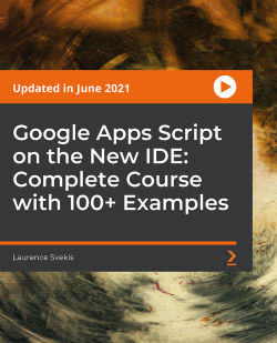 Google Apps Script on the New IDE: Complete Course with 100+ Examples [Video]
