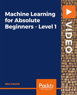 Machine Learning for Absolute Beginners - Level 1 [Video]