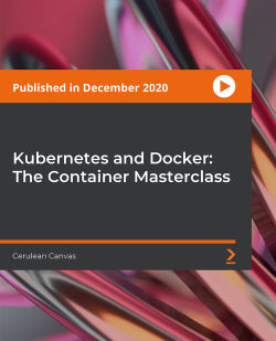 Kubernetes and Docker: The Container Masterclass [Video]