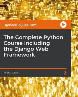 The Complete Python Course including the Django Web Framework [Video]