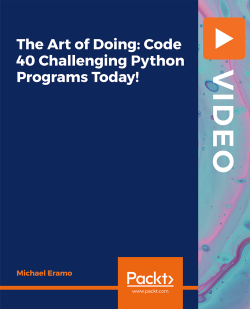 The Art of Doing: Code 40 Challenging Python Programs Today! [Video]