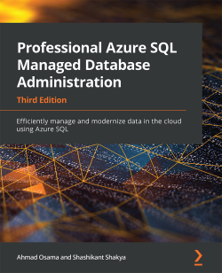 Professional Azure SQL Managed Database Administration - Third Edition