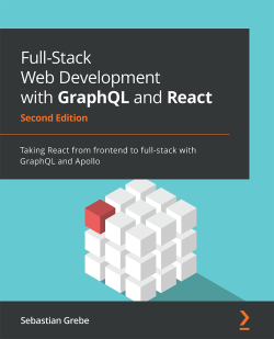 Full-Stack Web Development with GraphQL and React - Second Edition