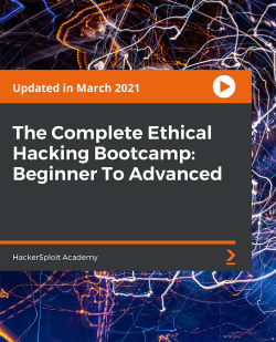 The Complete Ethical Hacking Bootcamp: Beginner To Advanced [Video]