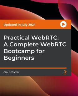 Practical WebRTC: A Complete WebRTC Bootcamp for Beginners [Video]