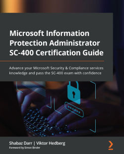 Microsoft Information Protection Administrator SC-400 Certification Guide
