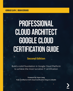 Professional Cloud Architect – Google Cloud Certification Guide - Second Edition