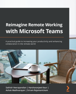 Reimagine Remote Working with Microsoft Teams
