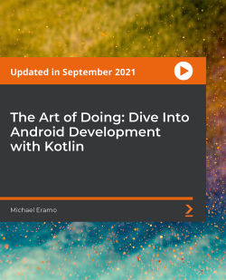 The Art of Doing: Dive Into Android Development with Kotlin [Video]
