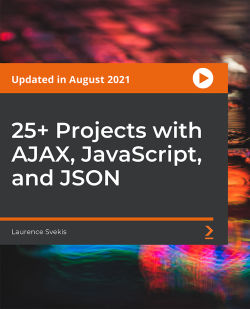 25+ Projects with AJAX, JavaScript, and JSON [Video]