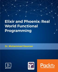 Elixir and Phoenix: Real World Functional Programming [Video]