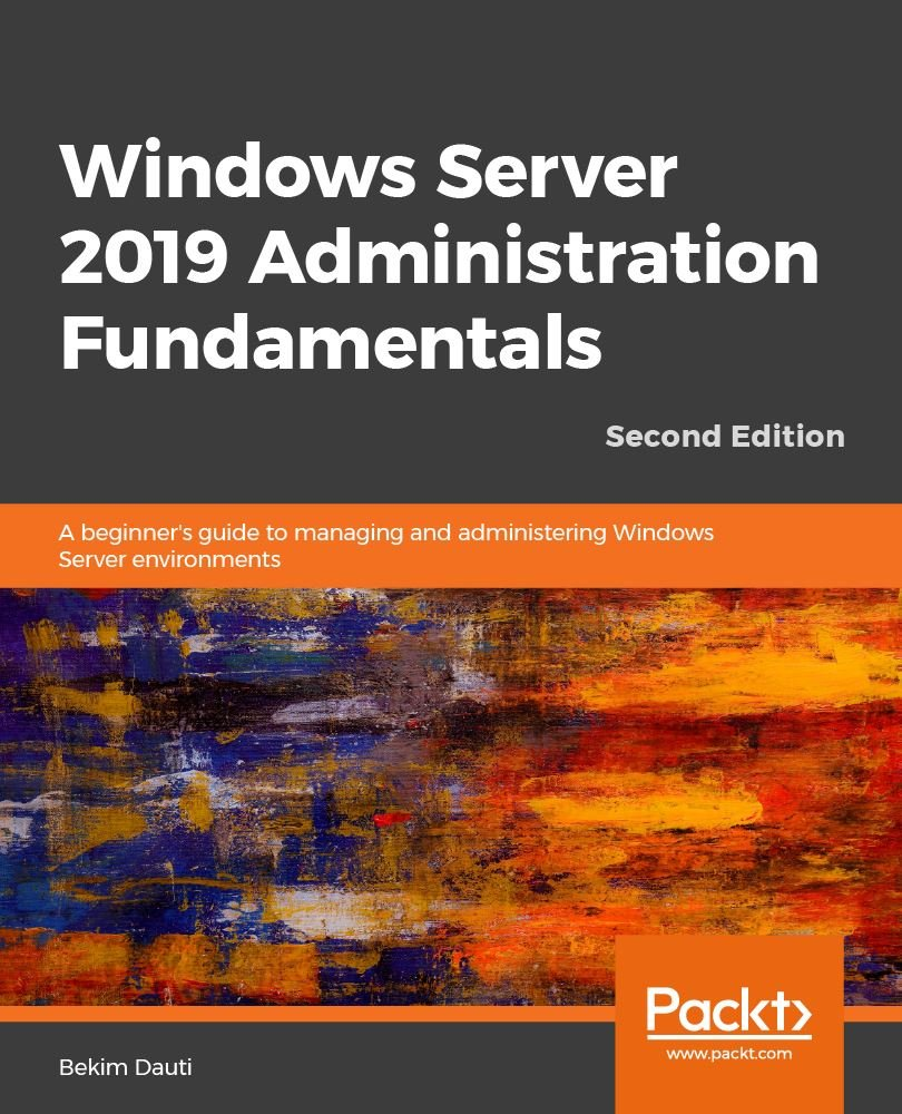 Windows Server 2019 Administration Fundamentals - Second Edition