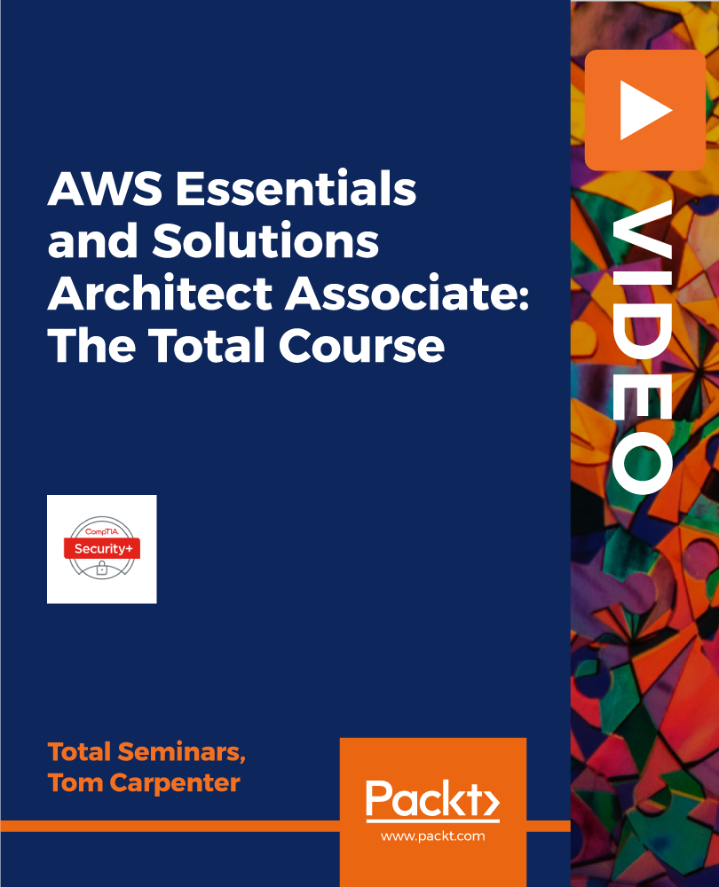 AWS Essentials and Solutions Architect Associate: The Total Course [Video]