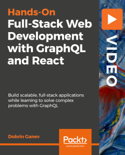 Hands-On Full-Stack Web Development with GraphQL and React [Video]