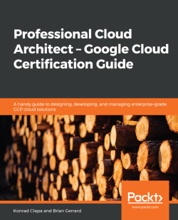 Professional Cloud Architect - Google Cloud Certification Guide
