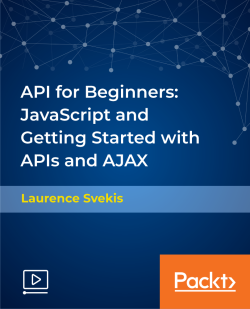 API for Beginners: JavaScript and Getting Started with APIs and AJAX [Video]