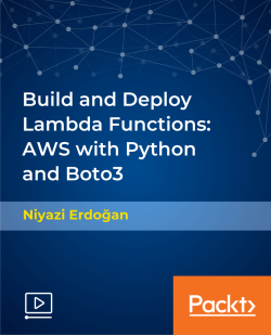 Build and Deploy Lambda Functions: AWS with Python and Boto3 [Video]