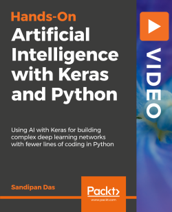 Hands-On Artificial Intelligence with Keras and Python [Video]