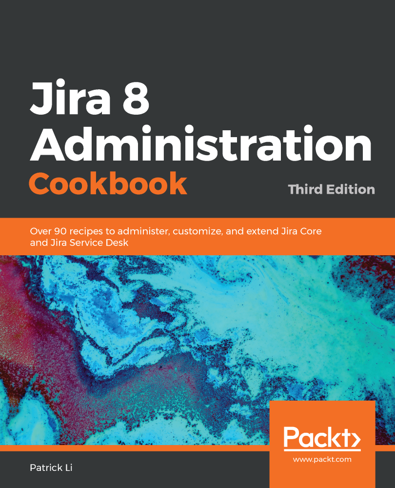 Jira 8 Administration Cookbook - Third Edition