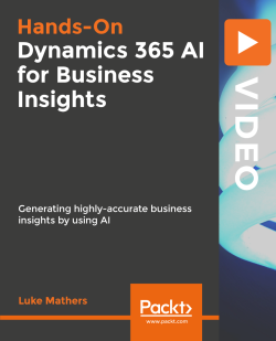 Hands-On Dynamics 365 AI for Business Insights [Video]