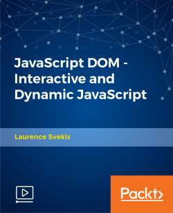 JavaScript DOM - Interactive and Dynamic JavaScript [Video]