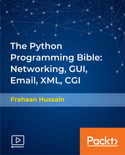The Python Programming Bible: Networking, GUI, Email, XML, CGI [Video]