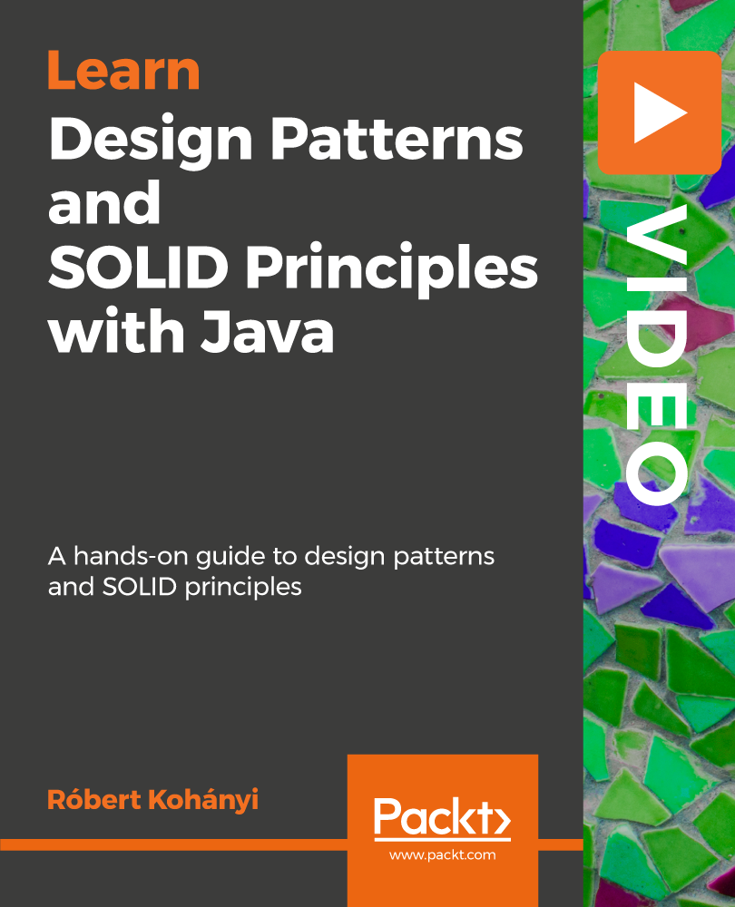 Design Patterns and SOLID Principles with Java [Video]