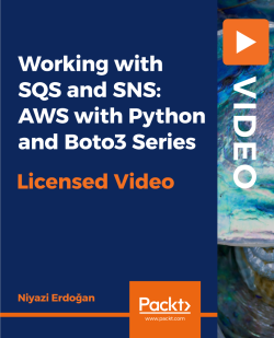Working with SQS and SNS: AWS with Python and Boto3 Series [Video]