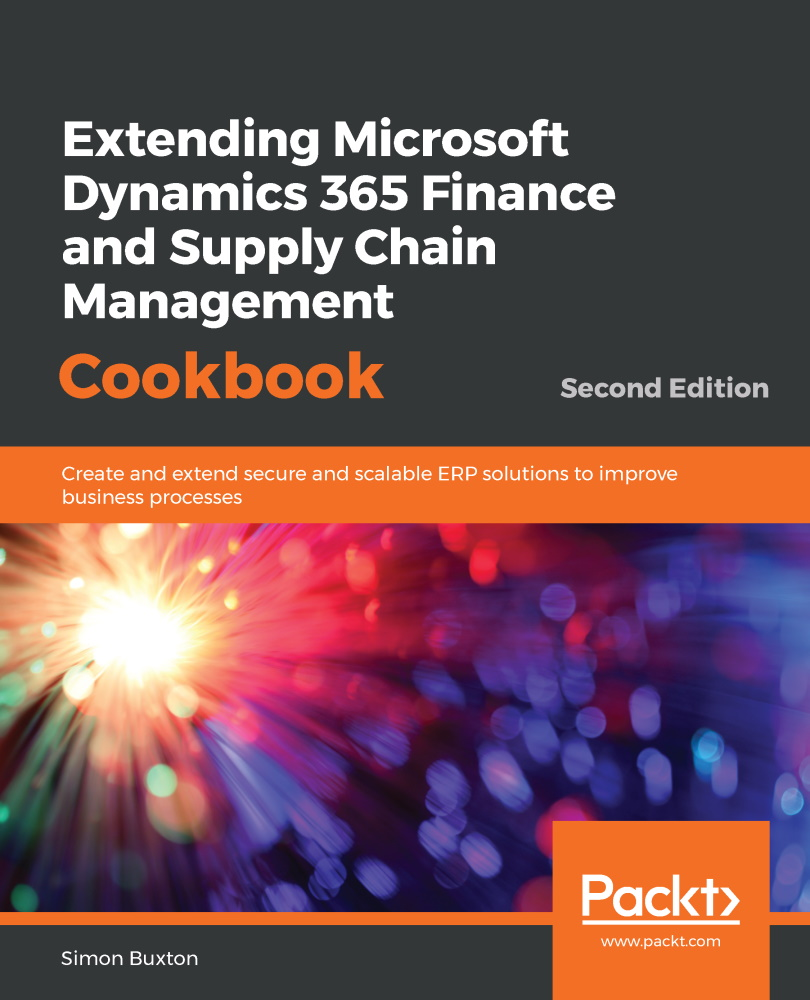 Extending Microsoft Dynamics 365 Finance and Supply Chain Management Cookbook - Second Edition