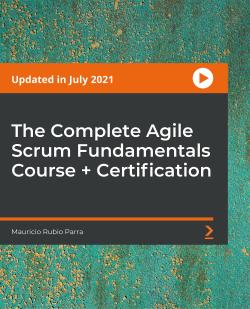 The Complete Agile Scrum Fundamentals Course + Certification [Video]