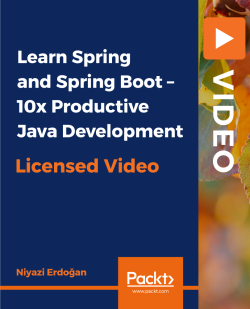 Learn Spring and Spring Boot - 10x Productive Java Development [Video]